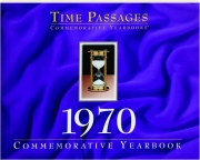 1970 TIME PASSAGES: Commemorative Yearbook
