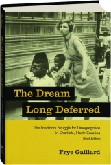 THE DREAM LONG DEFERRED, THIRD EDITION: The Landmark Struggle for Desegregation in Charlotte, North Carolina
