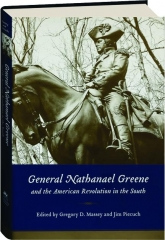 GENERAL NATHANAEL GREENE AND THE AMERICAN REVOLUTION IN THE SOUTH