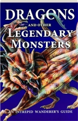 DRAGONS AND OTHER LEGENDARY MONSTERS: An Intrepid Wanderer's Guide