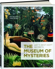 THE MUSEUM OF MYSTERIES: Art's Best-Kept Secrets