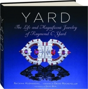YARD: The Life and Magnificent Jewelry of Raymond C.Yard