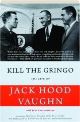 KILL THE GRINGO: The Life of Jack Hood Vaughn