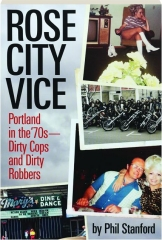 ROSE CITY VICE: Portland in the '70s--Dirty Cops and Dirty Robbers