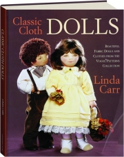 CLASSIC CLOTH DOLLS: Beautiful Fabric Dolls and Clothes from the <I>Vogue</I> Patterns Collection