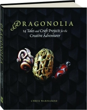 DRAGONOLIA: 14 Tales and Craft Projects for the Creative Adventurer