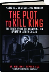 THE PLOT TO KILL KING: The Truth Behind the Assassination of Martin Luther King Jr