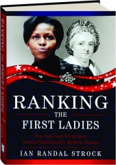 RANKING THE FIRST LADIES: True Tales and Trivia, from Martha Washington to Michelle Obama
