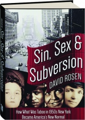 SIN, SEX & SUBVERSION: How What Was Taboo in 1950s New York Became America's New Normal
