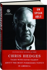 UNSPEAKABLE: Chris Hedges Talks with David Talbot About the Most Forbidden Topics in America