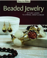 EASY-TO-MAKE BEADED JEWELRY: Stylish Looks to String, Wrap & Wear