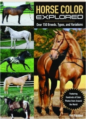 HORSE COLOR EXPLORED: Over 150 Breeds, Types, and Variations