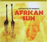AFRICAN SUN: Ladysmith Black Mambazo