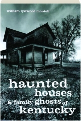 HAUNTED HOUSES & FAMILY GHOSTS OF KENTUCKY