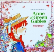 ANNE OF GREEN GABLES: Color the Classics