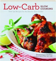 LOW-CARB SLOW COOKING: Over 150 Recipes for the Electric Slow Cooker