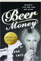 BEER MONEY: A Memoir of Privilege and Loss