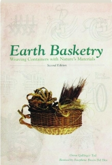 EARTH BASKETRY, SECOND EDITION: Weaving Containers with Nature's Materials