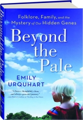 BEYOND THE PALE: Folklore, Family, and the Mystery of Our Hidden Genes