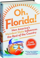 OH, FLORIDA! How America's Weirdest State Influences the Rest of the Country