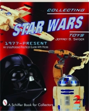 COLLECTING <I>STAR WARS</I> TOYS 1977-PRESENT, REVISED 2ND EDITION