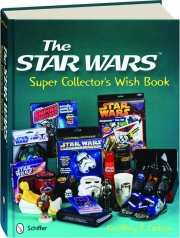 THE <I>STAR WARS</I> SUPER COLLECTOR'S WISH BOOK