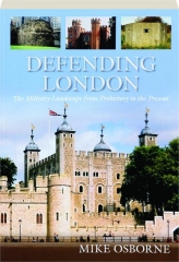 DEFENDING LONDON: The Military Landscape from Prehistory to the Present
