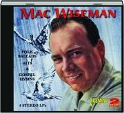 MAC WISEMAN: Folk Ballads, Hits & Gospel Hymns