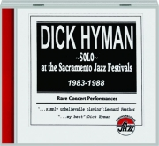 DICK HYMAN SOLO AT THE SACRAMENTO JAZZ FESTIVALS 1983-1988