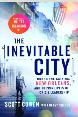 THE INEVITABLE CITY: Hurricane Katrina, New Orleans, and 10 Principles of Crisis Leadership
