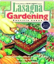 LASAGNA GARDENING: A New Layering System for Bountiful Gardens