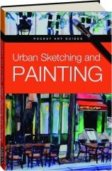 URBAN SKETCHING AND PAINTING: Pocket Art Guides