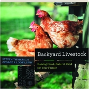 BACKYARD LIVESTOCK, FOURTH EDITION: Raising Good, Natural Food for Your Family