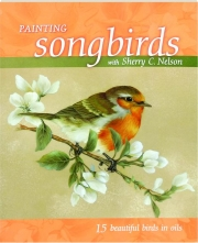 PAINTING SONGBIRDS WITH SHERRY C. NELSON