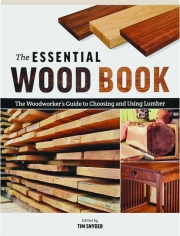 THE ESSENTIAL WOOD BOOK: The Woodworker's Guide to Choosing and Using Lumber