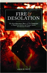 FIRE & DESOLATION: The Revolutionary War's 1778 Campaign as Waged from Quebec and Niagara Against the American Frontiers