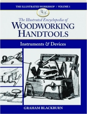 THE ILLUSTRATED ENCYCLOPEDIA OF WOODWORKING HANDTOOLS, INSTRUMENTS & DEVICES, VOLUME 1