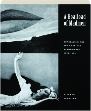 A BOATLOAD OF MADMEN: Surrealism and the American Avant-Garde 1920-1950