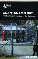 GUANTANAMO BAY: The Pentagon's Alcatraz of the Caribbean
