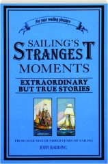 SAILING'S STRANGEST MOMENTS: Extraordinary but True Stories from over 900 Years of Sailing