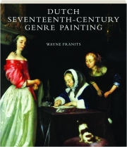 DUTCH SEVENTEENTH-CENTURY GENRE PAINTING: Its Stylistic and Thematic Evolution