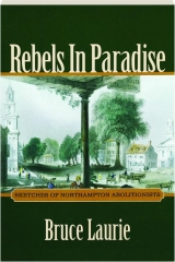 REBELS IN PARADISE: Sketches of Northampton Abolitionists