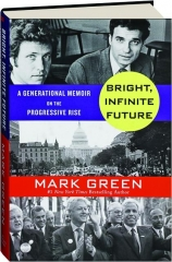 BRIGHT, INFINITE FUTURE: A Generational Memoir on the Progressive Rise