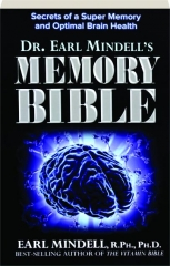 DR. EARL MINDELL'S MEMORY BIBLE: Secrets of a Super Memory and Optimal Brain Health