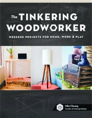 THE TINKERING WOODWORKER: Weekend Projects for Home, Work & Play