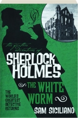 THE WHITE WORM: The Further Adventures of Sherlock Holmes