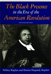 THE BLACK PRESENCE IN THE ERA OF THE AMERICAN REVOLUTION, REVISED EDITION
