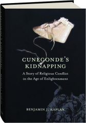 CUNEGONDE'S KIDNAPPING: A Story of Religious Conflict in the Age of Enlightenment