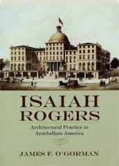 ISAIAH ROGERS: Architectural Practice in Antebellum America