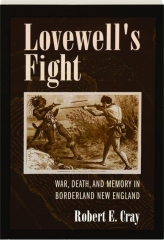 LOVEWELL'S FIGHT: War, Death, and Memory in Borderland New England